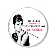 "Audrey Hepburn ""Nothing is Impossible, the word itself says I'M POSSIBLE"" unique Fridge Magnet. 75mm. Delivered in a Black Organza Bag."